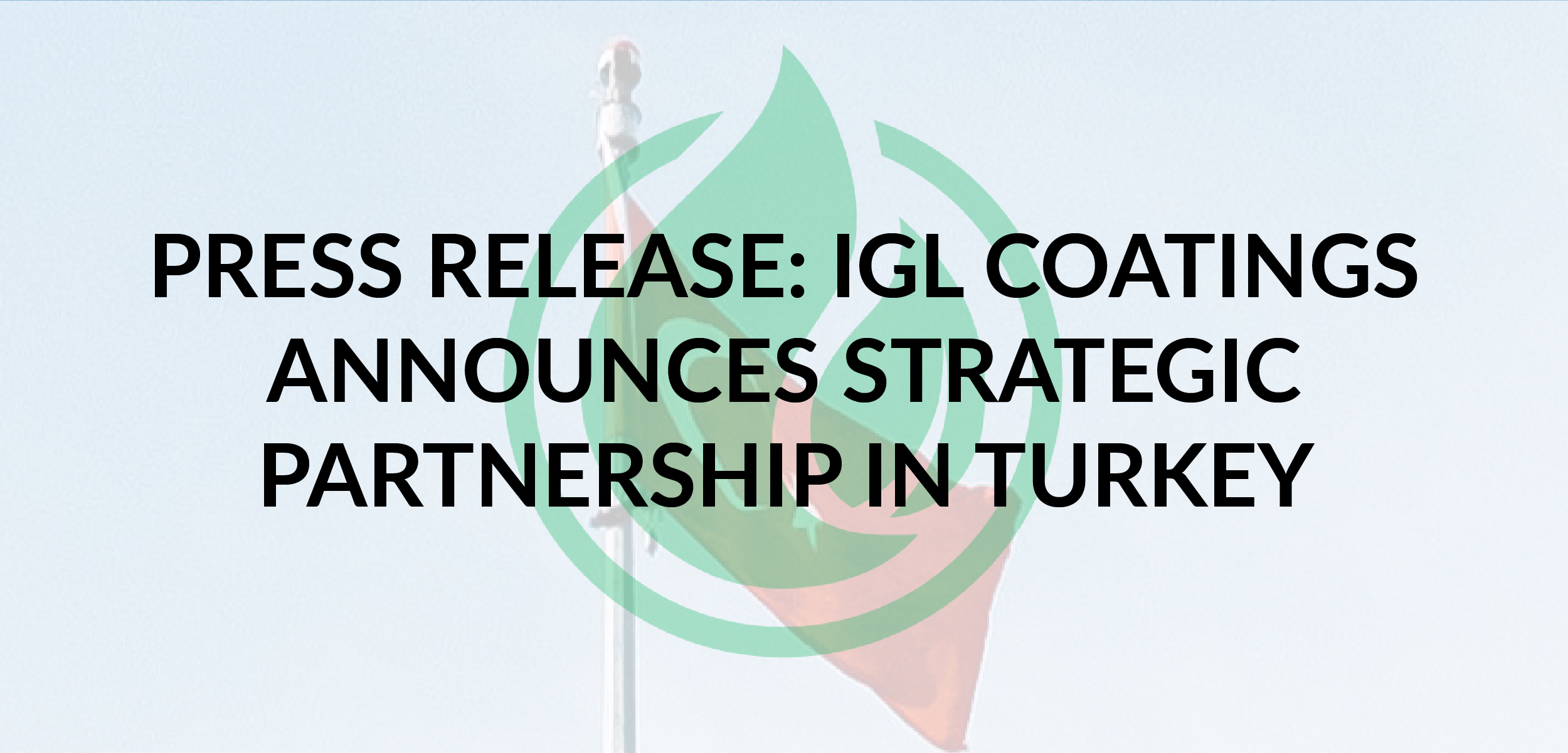 Press Release: IGL Coatings Announces Strategic Partnership in Turkey